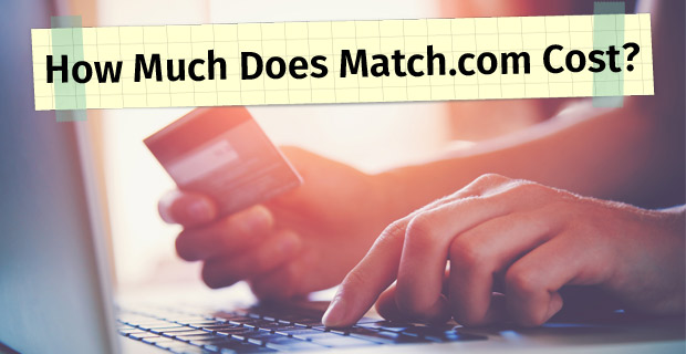How Much Does Match.com Cost? - 3 Affordable Pricing Options